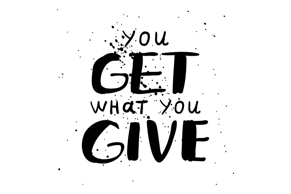 you get what you give